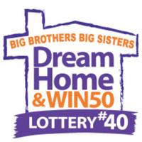 On Location: Big Brothers Big Sisters Dream Home & Win 50 Lottery #40